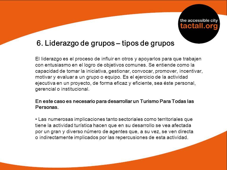 6. Liderazgo de grupos – tipos de grupos El liderazgo es el proceso de influir en otros y apoyarlos para que trabajen con entusiasmo en el logro de ob