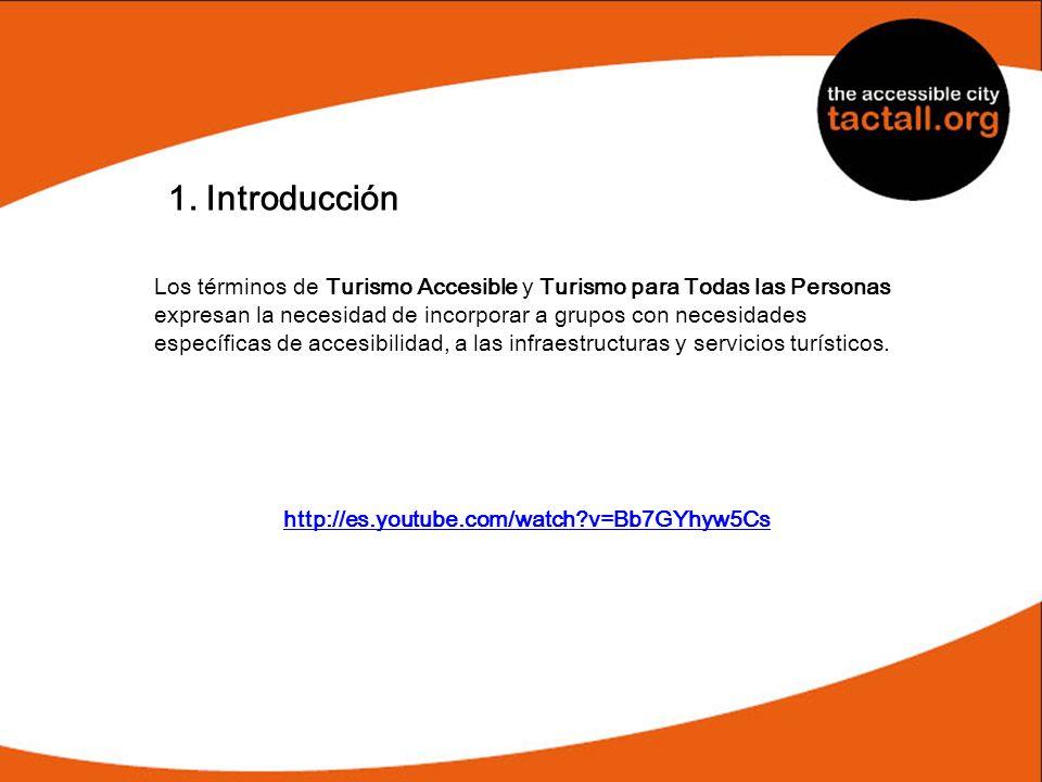 1. Introducción Los términos de Turismo Accesible y Turismo para Todas las Personas expresan la necesidad de incorporar a grupos con necesidades espec
