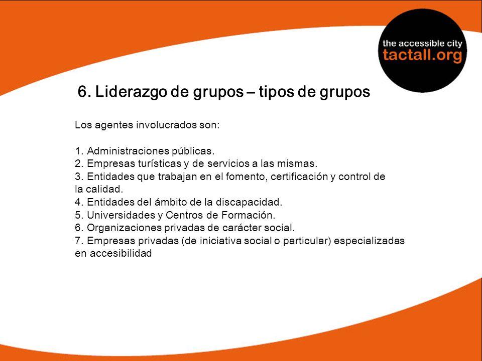 6. Liderazgo de grupos – tipos de grupos Los agentes involucrados son: 1. Administraciones públicas. 2. Empresas turísticas y de servicios a las misma