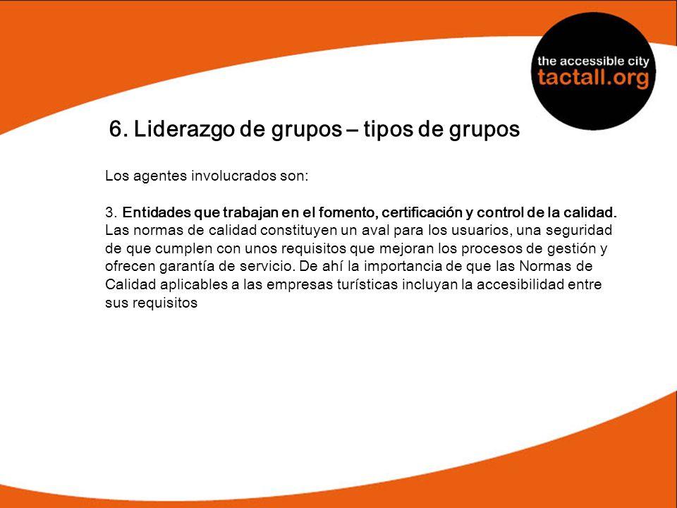6. Liderazgo de grupos – tipos de grupos Los agentes involucrados son: 3. Entidades que trabajan en el fomento, certificación y control de la calidad.