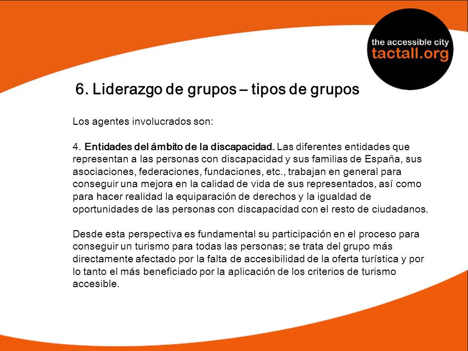 6. Liderazgo de grupos – tipos de grupos Los agentes involucrados son: 4. Entidades del ámbito de la discapacidad. Las diferentes entidades que repres