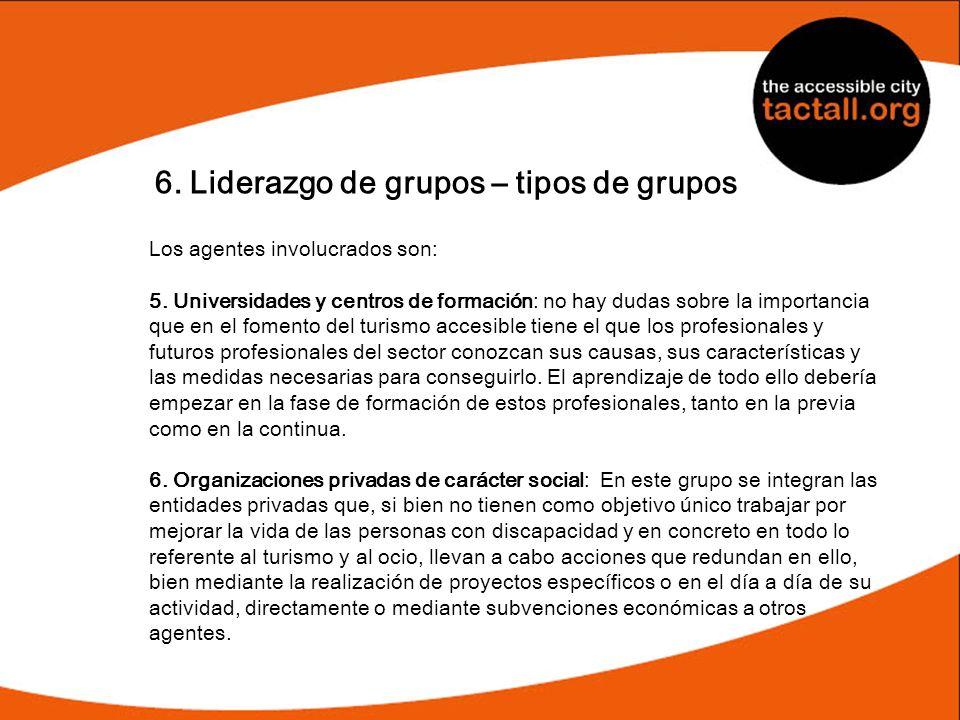6. Liderazgo de grupos – tipos de grupos Los agentes involucrados son: 5. Universidades y centros de formación: no hay dudas sobre la importancia que