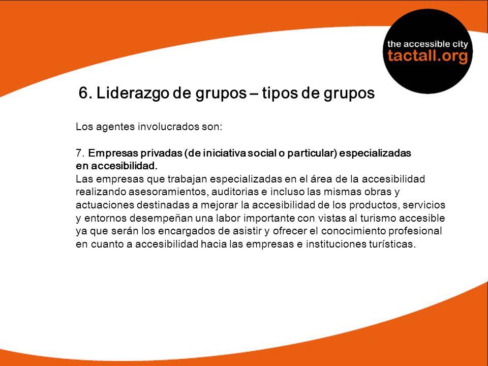 6. Liderazgo de grupos – tipos de grupos Los agentes involucrados son: 7. Empresas privadas (de iniciativa social o particular) especializadas en acce