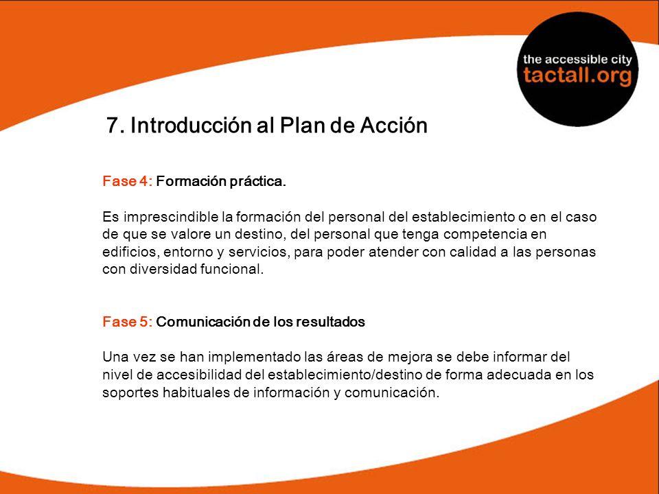 7. Introducción al Plan de Acción Fase 4: Formación práctica. Es imprescindible la formación del personal del establecimiento o en el caso de que se v