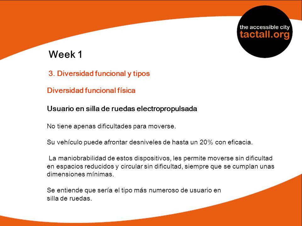 Week 1 3. Diversidad funcional y tipos Diversidad funcional física Usuario en silla de ruedas electropropulsada No tiene apenas dificultades para move