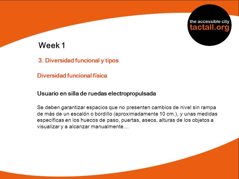 Week 1 3. Diversidad funcional y tipos Diversidad funcional física Usuario en silla de ruedas electropropulsada Se deben garantizar espacios que no pr