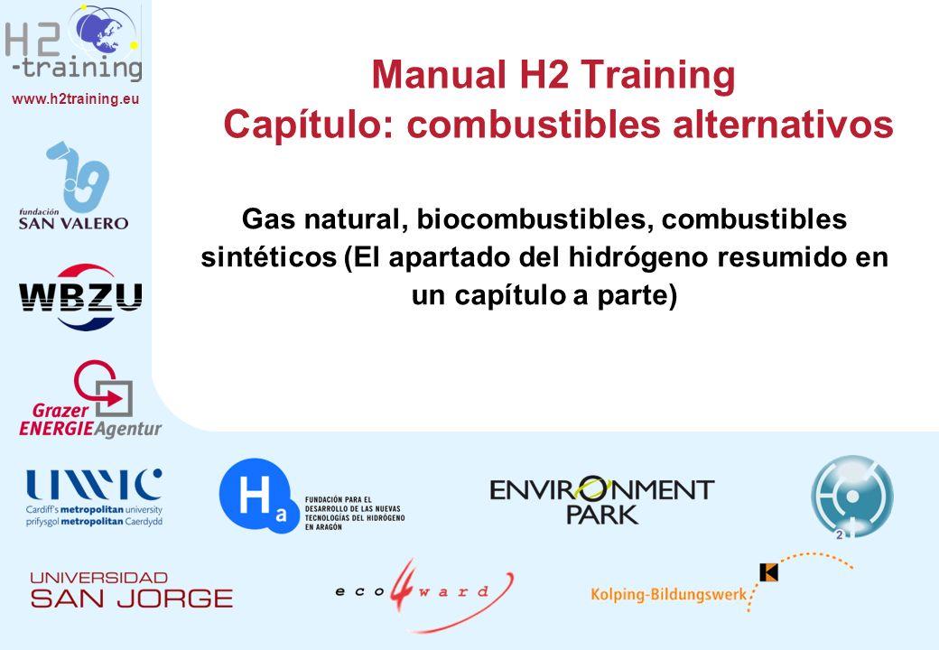 www.h2training.eu Manual H2 Training Capítulo: combustibles alternativos Gas natural, biocombustibles, combustibles sintéticos (El apartado del hidróg