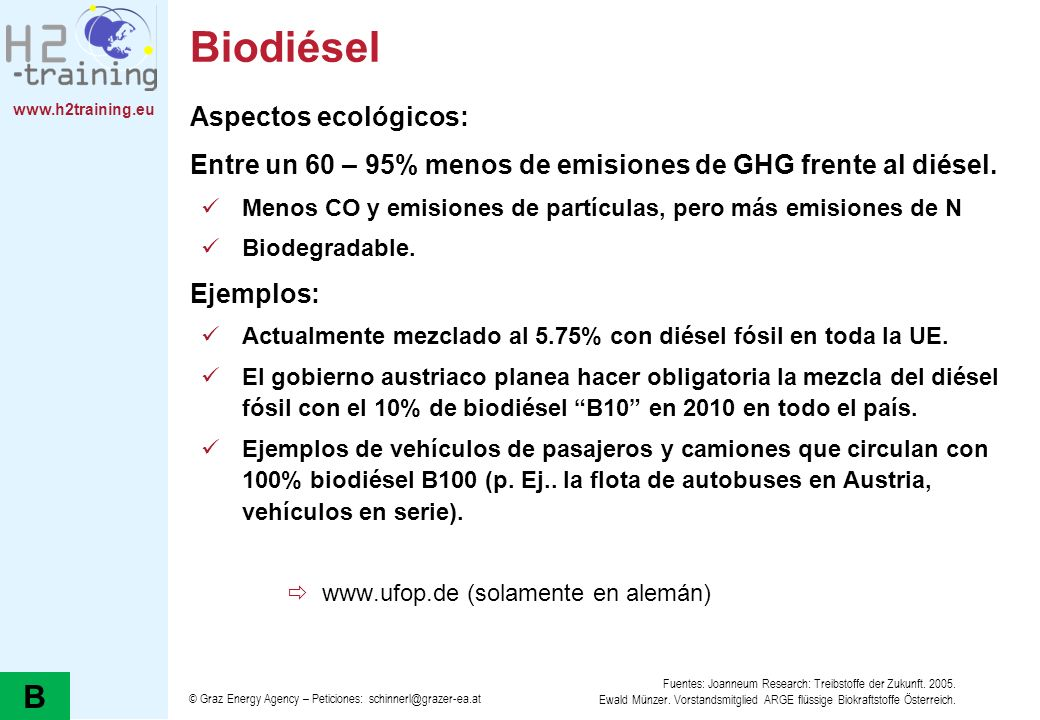 www.h2training.eu Biodiésel Aspectos ecológicos: Entre un 60 – 95% menos de emisiones de GHG frente al diésel. Menos CO y emisiones de partículas, per