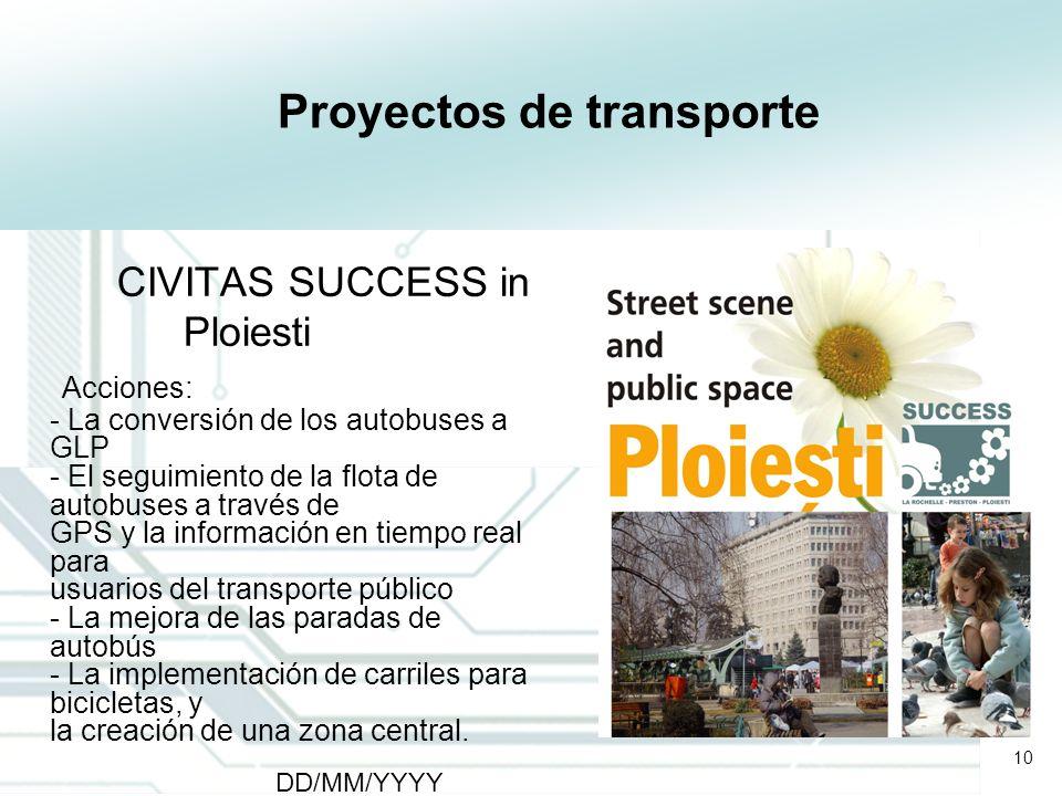10 DD/MM/YYYY CATS - Type of meeting - Place 10 Proyectos de transporte CIVITAS SUCCESS in Ploiesti Acciones: - La conversión de los autobuses a GLP -