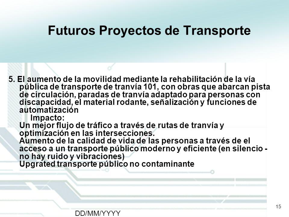 15 DD/MM/YYYY CATS - Type of meeting - Place 15 Futuros Proyectos de Transporte 5. El aumento de la movilidad mediante la rehabilitación de la vía púb