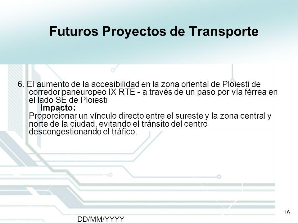 16 DD/MM/YYYY CATS - Type of meeting - Place 16 Futuros Proyectos de Transporte 6. El aumento de la accesibilidad en la zona oriental de Ploiesti de c