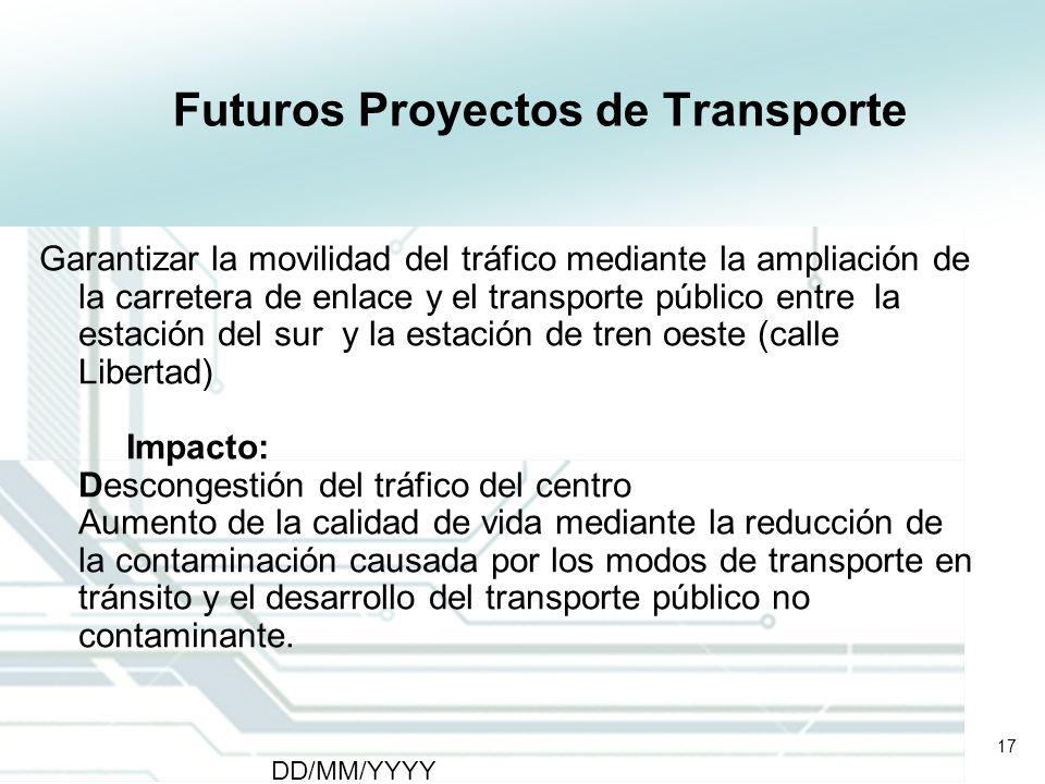 17 DD/MM/YYYY CATS - Type of meeting - Place 17 Futuros Proyectos de Transporte Garantizar la movilidad del tráfico mediante la ampliación de la carre