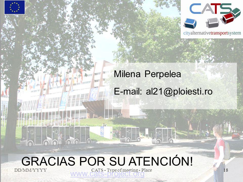 DD/MM/YYYYCATS - Type of meeting - Place18 GRACIAS POR SU ATENCIÓN! www.cats-project.org Milena Perpelea E-mail: al21@ploiesti.ro