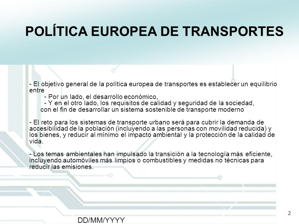 2 DD/MM/YYYY CATS - Type of meeting - Place 2 POLÍTICA EUROPEA DE TRANSPORTES - El objetivo general de la política europea de transportes es establece