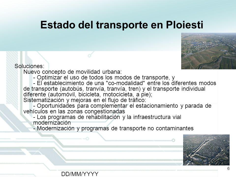 6 DD/MM/YYYY CATS - Type of meeting - Place 6 Estado del transporte en Ploiesti Soluciones: Nuevo concepto de movilidad urbana: - Optimizar el uso de