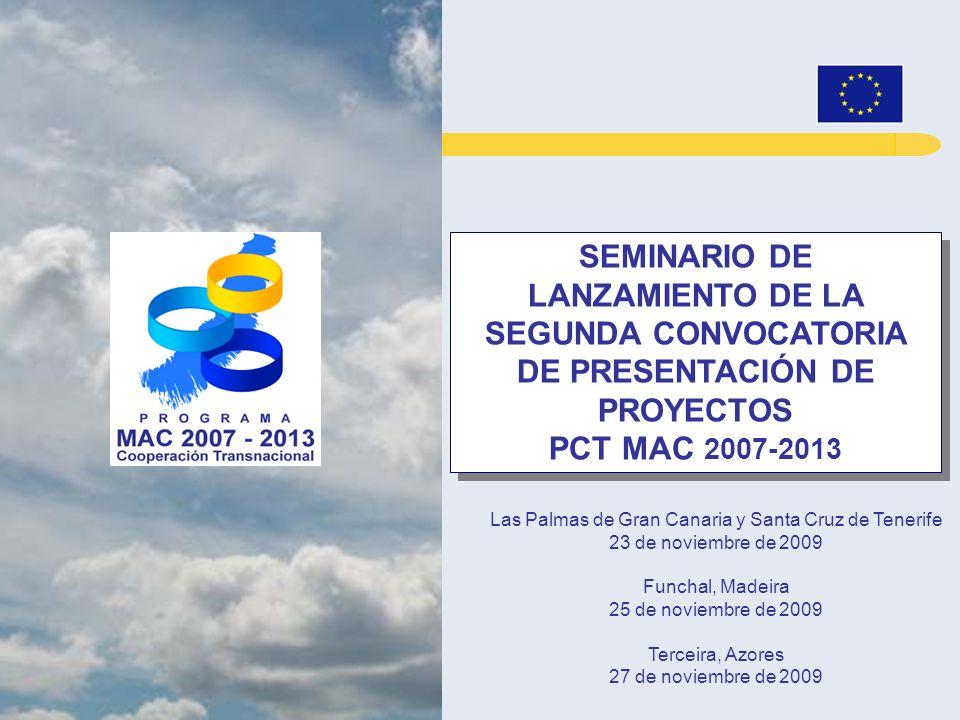 SEMINARIO DE LANZAMIENTO DE LA SEGUNDA CONVOCATORIA DE PRESENTACIÓN DE PROYECTOS PCT MAC 2007-2013 SEMINARIO DE LANZAMIENTO DE LA SEGUNDA CONVOCATORIA