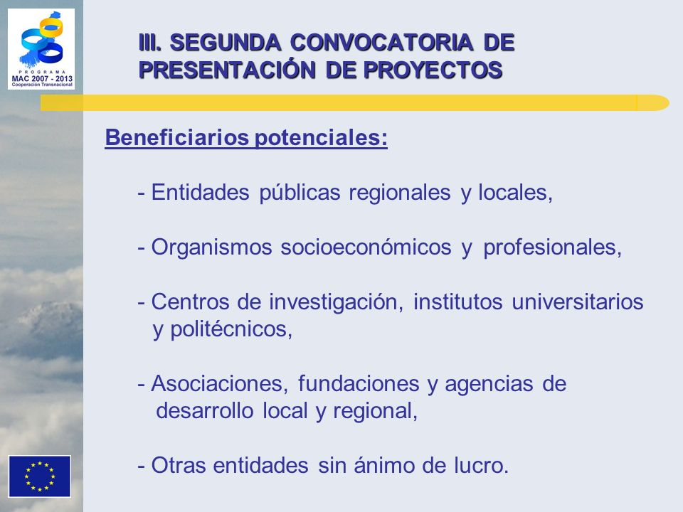 Beneficiarios potenciales: - Entidades públicas regionales y locales, - Organismos socioeconómicos y profesionales, - Centros de investigación, instit