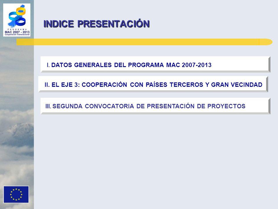 INDICE PRESENTACIÓN I. DATOS GENERALES DEL PROGRAMA MAC 2007-2013 II. EL EJE 3: COOPERACIÓN CON PAÍSES TERCEROS Y GRAN VECINDAD III. SEGUNDA CONVOCATO
