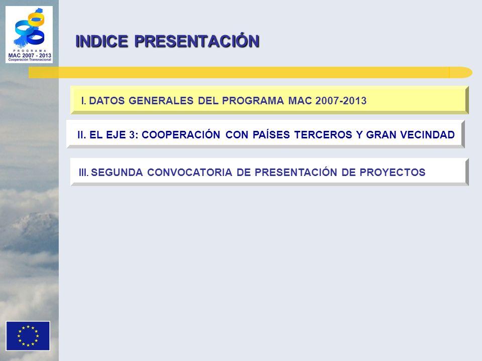 INDICE PRESENTACIÓN I. DATOS GENERALES DEL PROGRAMA MAC 2007-2013 III. SEGUNDA CONVOCATORIA DE PRESENTACIÓN DE PROYECTOS II. EL EJE 3: COOPERACIÓN CON