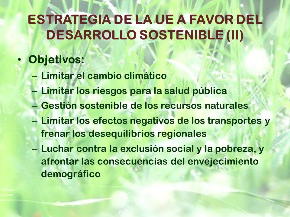 ESTRATEGIA DE LA UE A FAVOR DEL DESARROLLO SOSTENIBLE (II) Objetivos: – Limitar el cambio climático – Limitar los riesgos para la salud pública – Gest