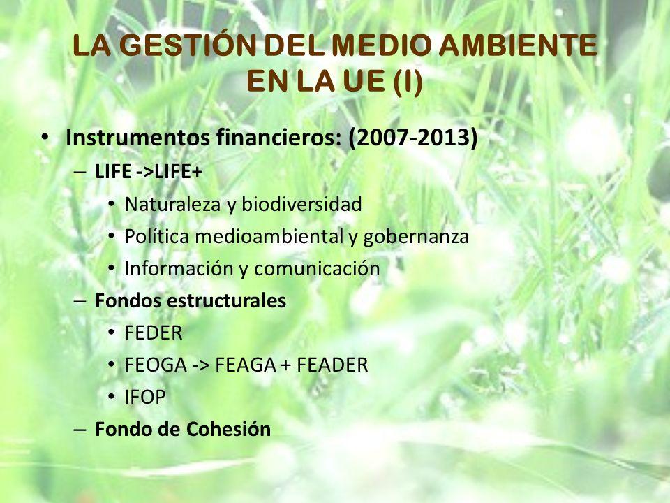 LA GESTIÓN DEL MEDIO AMBIENTE EN LA UE (I) Instrumentos financieros: (2007-2013) – LIFE ->LIFE+ Naturaleza y biodiversidad Política medioambiental y g