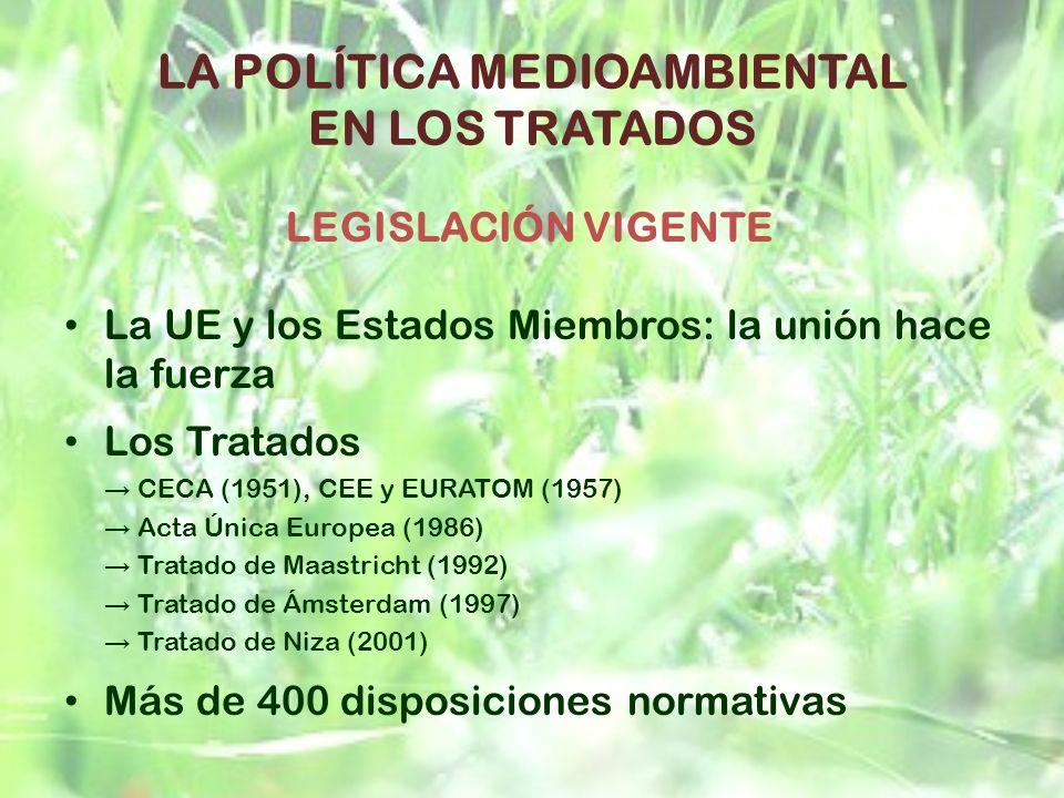 LA POLÍTICA MEDIOAMBIENTAL EN LOS TRATADOS La UE y los Estados Miembros: la unión hace la fuerza Los Tratados CECA (1951), CEE y EURATOM (1957) Acta Ú