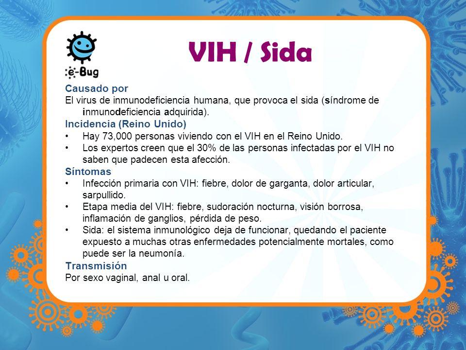 VIH / Sida Causado por El virus de inmunodeficiencia humana, que provoca el sida (síndrome de inmunodeficiencia adquirida). Incidencia (Reino Unido) H