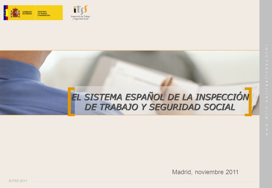 [ ] © ITSS 2011 w w w. m t i n. e s / i t s s / i n d e x.h t m l EL SISTEMA ESPAÑOL DE LA INSPECCIÓN DE TRABAJO Y SEGURIDAD SOCIAL Madrid, noviembre