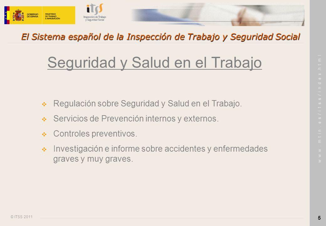 © ITSS 2011 w w w. m t i n. e s / i t s s / i n d e x.h t m l 5 El Sistema español de la Inspección de Trabajo y Seguridad Social Seguridad y Salud en
