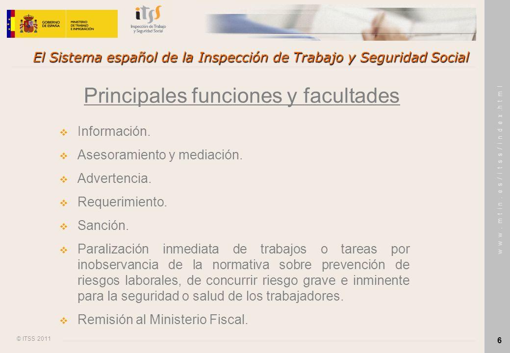 © ITSS 2011 w w w. m t i n. e s / i t s s / i n d e x.h t m l 6 El Sistema español de la Inspección de Trabajo y Seguridad Social Principales funcione