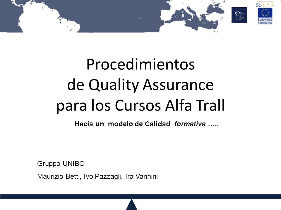 Procedimientos de Quality Assurance para los Cursos Alfa Trall Hacia un modelo de Calidad formativa ….. Gruppo UNIBO Maurizio Betti, Ivo Pazzagli, Ira