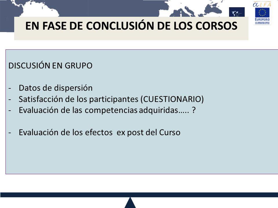 DISCUSIÓN EN GRUPO -Datos de dispersión -Satisfacción de los participantes (CUESTIONARIO) -Evaluación de las competencias adquiridas….. ? -Evaluación