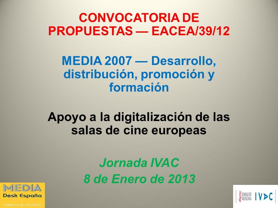 CONVOCATORIA DE PROPUESTAS EACEA/39/12 MEDIA 2007 Desarrollo, distribución, promoción y formación Apoyo a la digitalización de las salas de cine europ