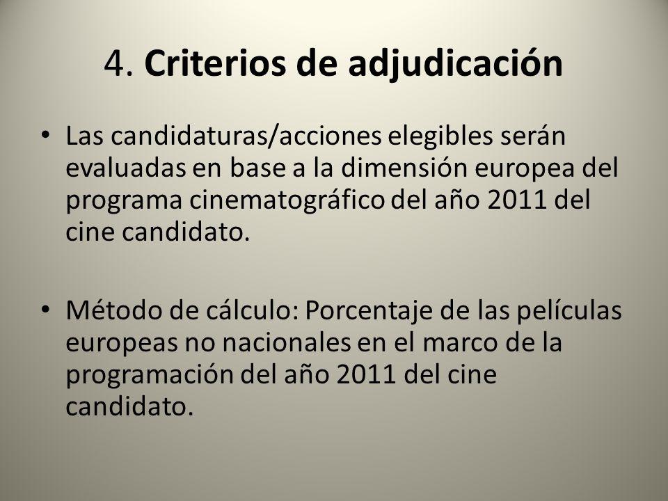 4. Criterios de adjudicación Las candidaturas/acciones elegibles serán evaluadas en base a la dimensión europea del programa cinematográfico del año 2