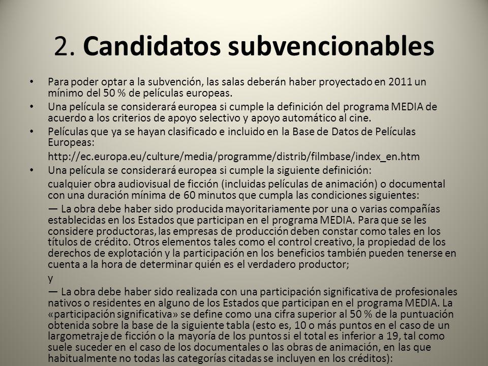 2. Candidatos subvencionables Para poder optar a la subvención, las salas deberán haber proyectado en 2011 un mínimo del 50 % de películas europeas. U