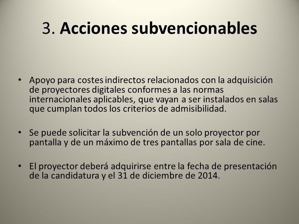 3. Acciones subvencionables Apoyo para costes indirectos relacionados con la adquisición de proyectores digitales conformes a las normas internacional