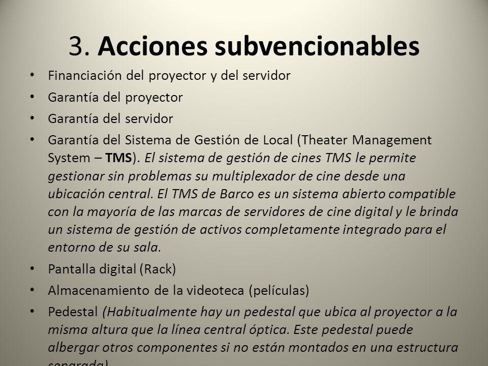 3. Acciones subvencionables Financiación del proyector y del servidor Garantía del proyector Garantía del servidor Garantía del Sistema de Gestión de
