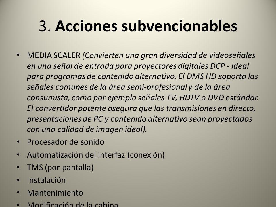 3. Acciones subvencionables MEDIA SCALER (Convierten una gran diversidad de videoseñales en una señal de entrada para proyectores digitales DCP - idea