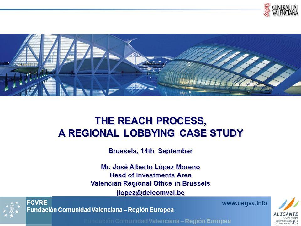 Fundación Comunidad Valenciana – Región Europea FCVRE Fundación Comunidad Valenciana – Región Europea www.uegva.info 1 THE REACH PROCESS, A REGIONAL L
