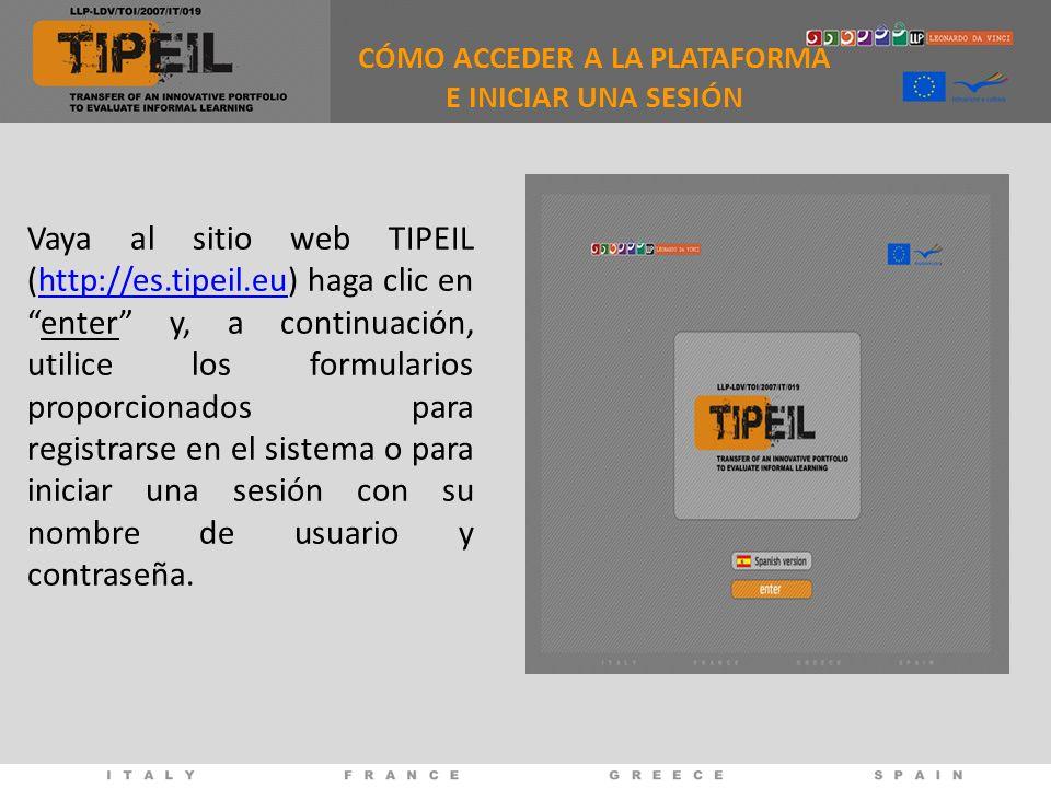 CÓMO ACCEDER A LA PLATAFORMA E INICIAR UNA SESIÓN Vaya al sitio web TIPEIL (http://es.tipeil.eu) haga clic enenter y, a continuación, utilice los form