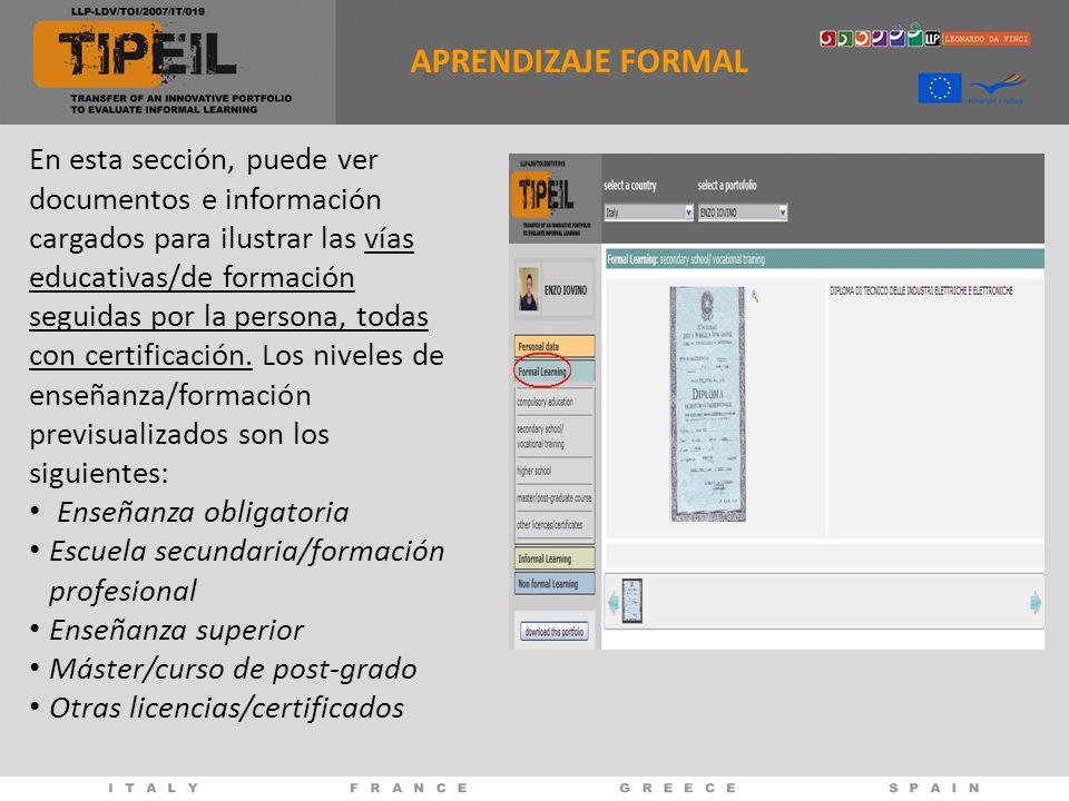 APRENDIZAJE FORMAL En esta sección, puede ver documentos e información cargados para ilustrar las vías educativas/de formación seguidas por la persona