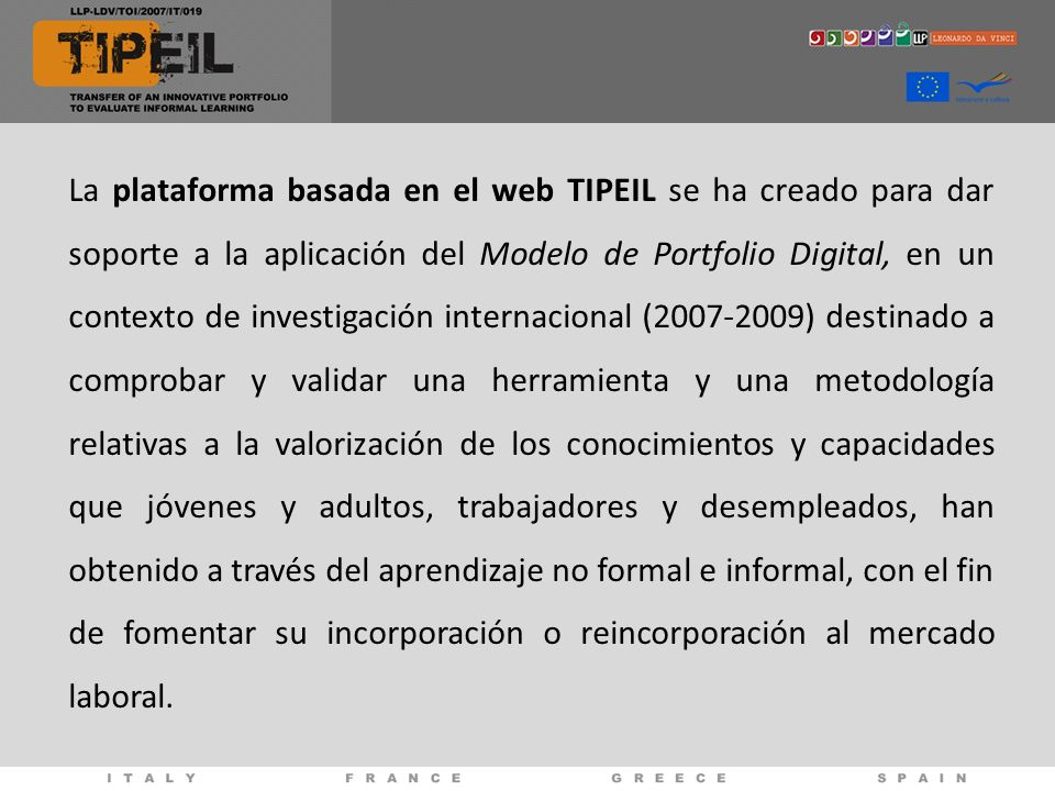 La plataforma basada en el web TIPEIL se ha creado para dar soporte a la aplicación del Modelo de Portfolio Digital, en un contexto de investigación i