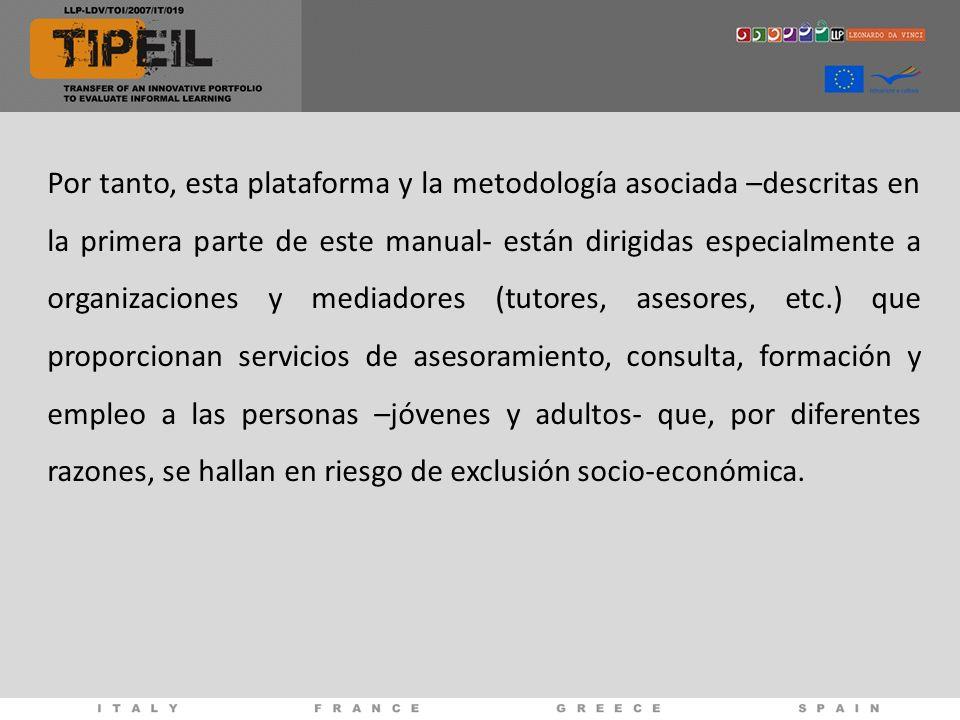 Por tanto, esta plataforma y la metodología asociada –descritas en la primera parte de este manual- están dirigidas especialmente a organizaciones y m