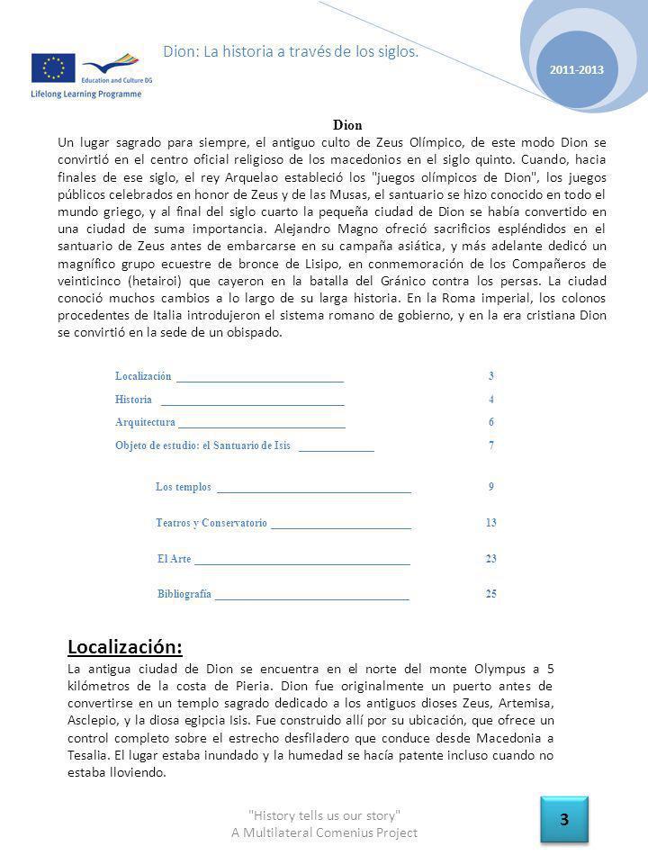 History tells us our story A Multilateral Comenius Project 2011-2013 4 4 Dion: La historia a través de los siglos.
