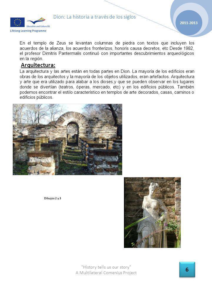 History tells us our story A Multilateral Comenius Project 2011-2013 17 Dion: La historia a través de los siglos LA MANSIÓN DE DIONISIO: La mansión fue construida en el siglo segundo.