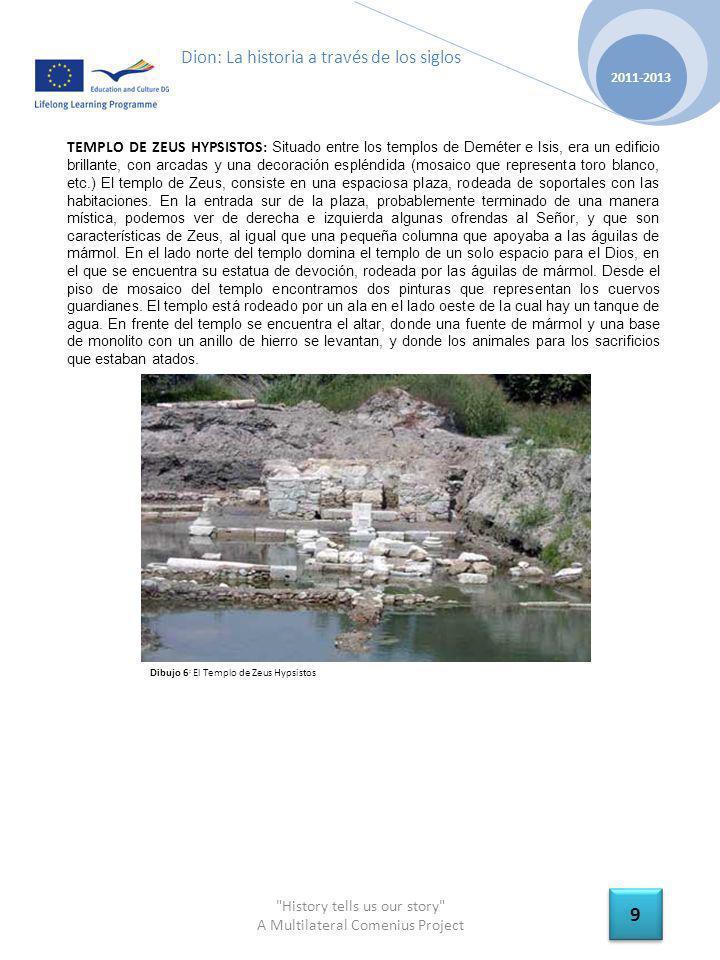 History tells us our story A Multilateral Comenius Project 2011-2013 10 Dion: La historia a través de los siglos TEMPLO DE OLYMPIAN ZEUS: El templo tenía una forma organizada de arquitectura típica de la época helenística.