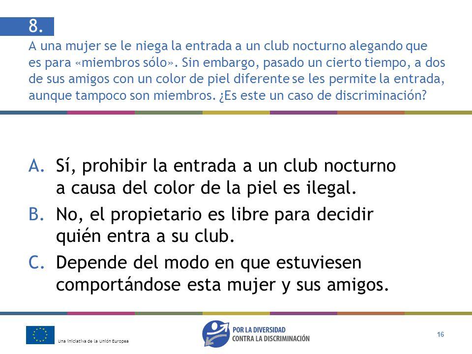 Una iniciativa de la Unión Europea 16 8. A una mujer se le niega la entrada a un club nocturno alegando que es para «miembros sólo». Sin embargo, pasa