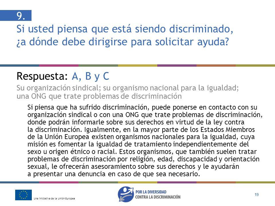 Una iniciativa de la Unión Europea 19 Respuesta: A, B y C Su organización sindical; su organismo nacional para la igualdad; una ONG que trate problema