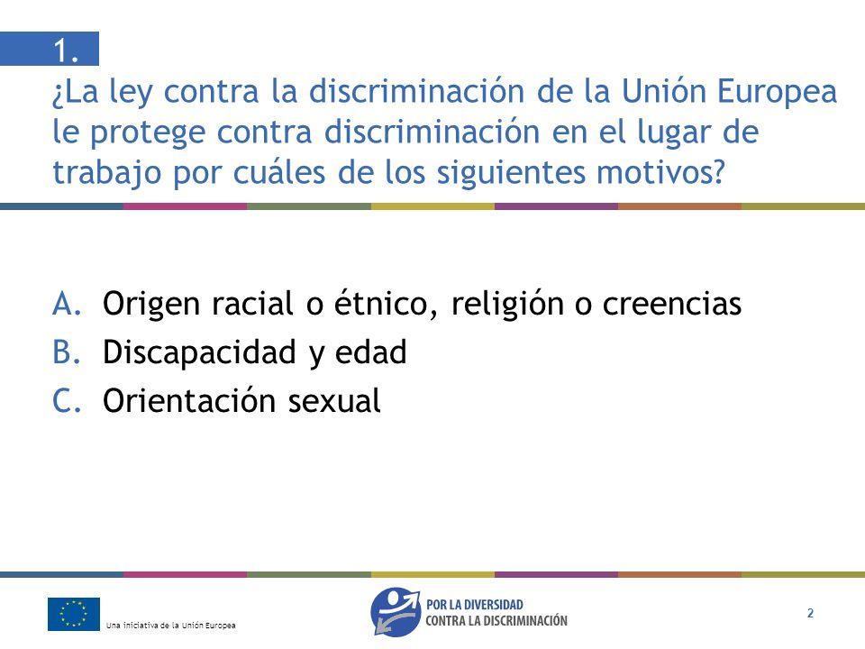 Una iniciativa de la Unión Europea 13 Respuesta: C Depende de si el empleador intentó o no buscar una solución La discriminación en el lugar de trabajo contra alguien con una discapacidad es ilegal en virtud de la ley de la Unión Europea.