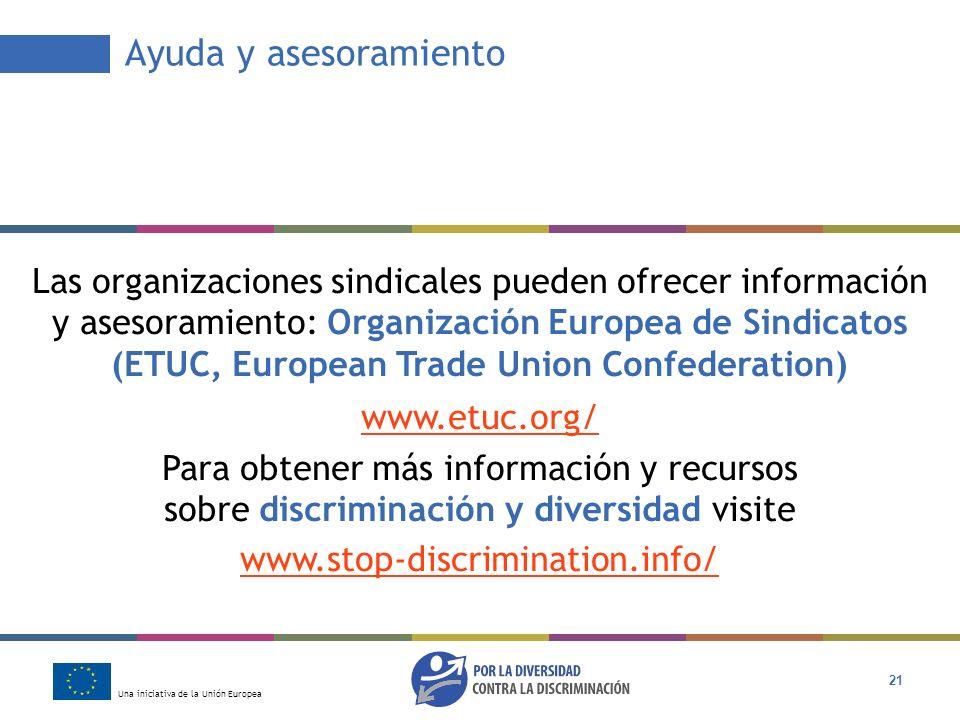 Una iniciativa de la Unión Europea 21 Ayuda y asesoramiento Las organizaciones sindicales pueden ofrecer información y asesoramiento: Organización Eur